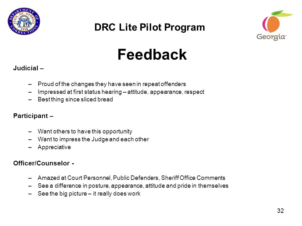 DRC Lite Pilot Program Feedback Judicial – –Proud of the changes they have seen in repeat offenders –Impressed at first status hearing – attitude, app