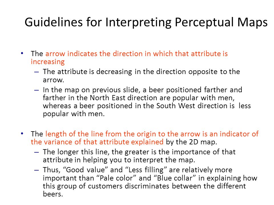 Guidelines for Interpreting Perceptual Maps Attributes that are both relatively important and close to the horizontal (vertical) axis help you in articulating the meaning of the axis.