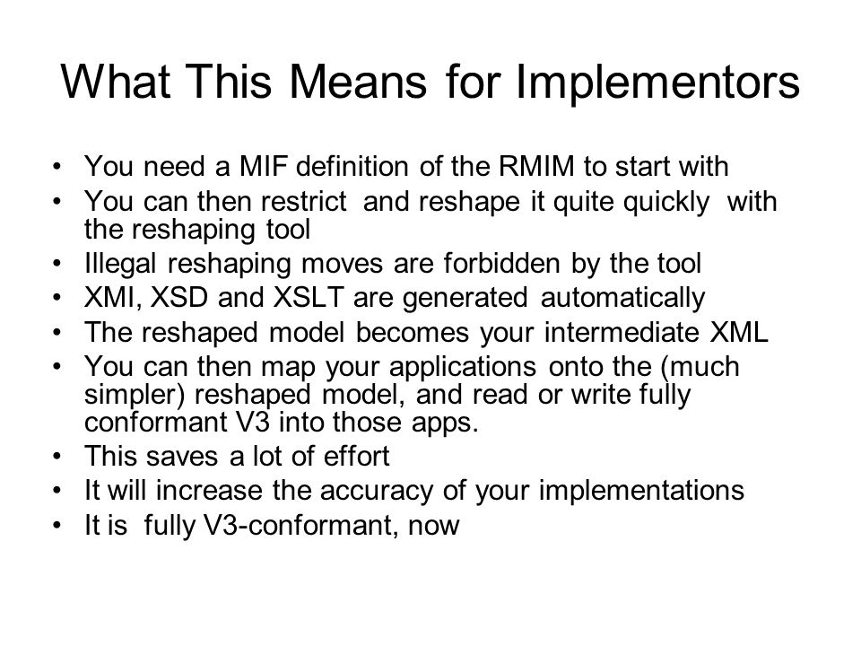 What This Means for Implementors You need a MIF definition of the RMIM to start with You can then restrict and reshape it quite quickly with the resha