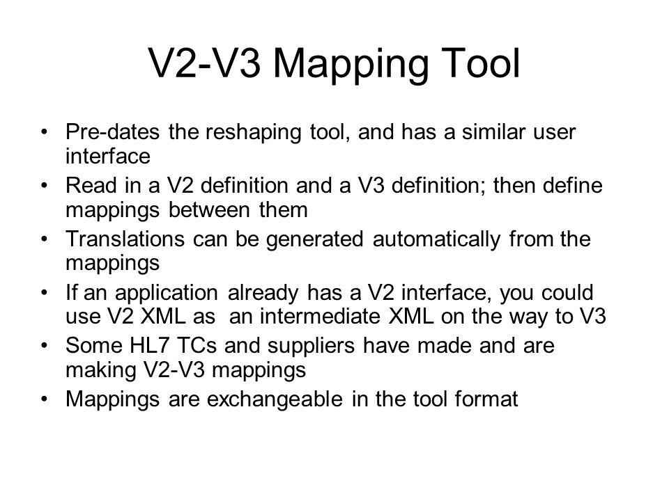 V2-V3 Mapping Tool Pre-dates the reshaping tool, and has a similar user interface Read in a V2 definition and a V3 definition; then define mappings be