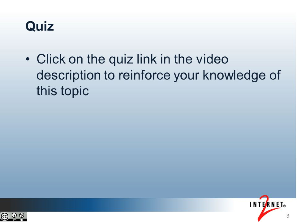 8 Quiz Click on the quiz link in the video description to reinforce your knowledge of this topic