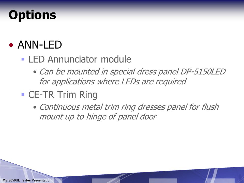 MS-9050UD Sales Presentation Options Ann-S/PG Printer Gateway  Allows serial or parallel printer to be placed anywhere on ANN-Bus  6,000 feet max from panel Permits remote printer at convenient building locations  Supports new UL listed PRN-6F printer or any low-cost serial or parallel printer 6000 ft EIA-485