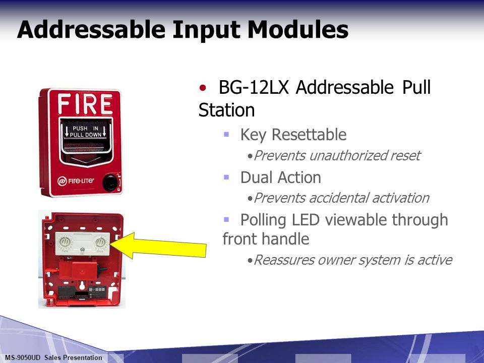 MS-9050UD Sales Presentation Addressable Input Modules MMF-301 Mini-Monitor Module  For monitoring a single conventional, contact- type device in the same mounting box  NFPA Style B only  No polling LED