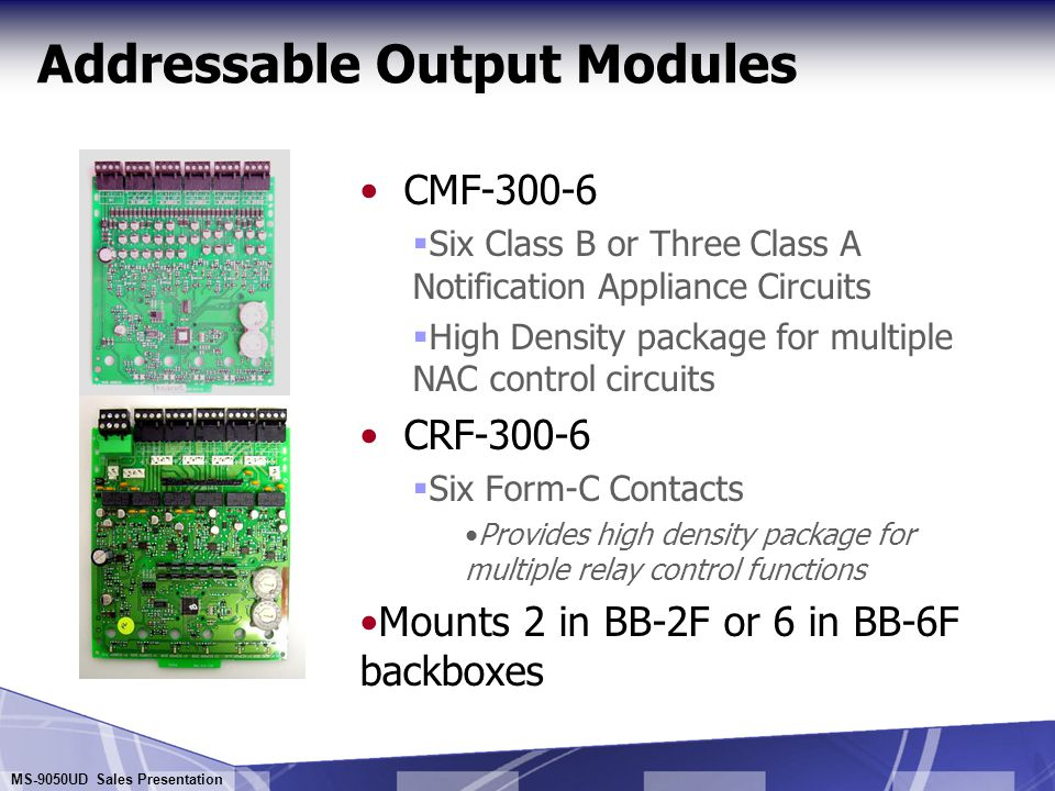 MS-9050UD Sales Presentation Addressable Output Modules CRF-300 Relay Control Module  Two Form-C Relays that work in unison  Use for elevator recall, damper control, door holding, auxiliary control functions, etc.