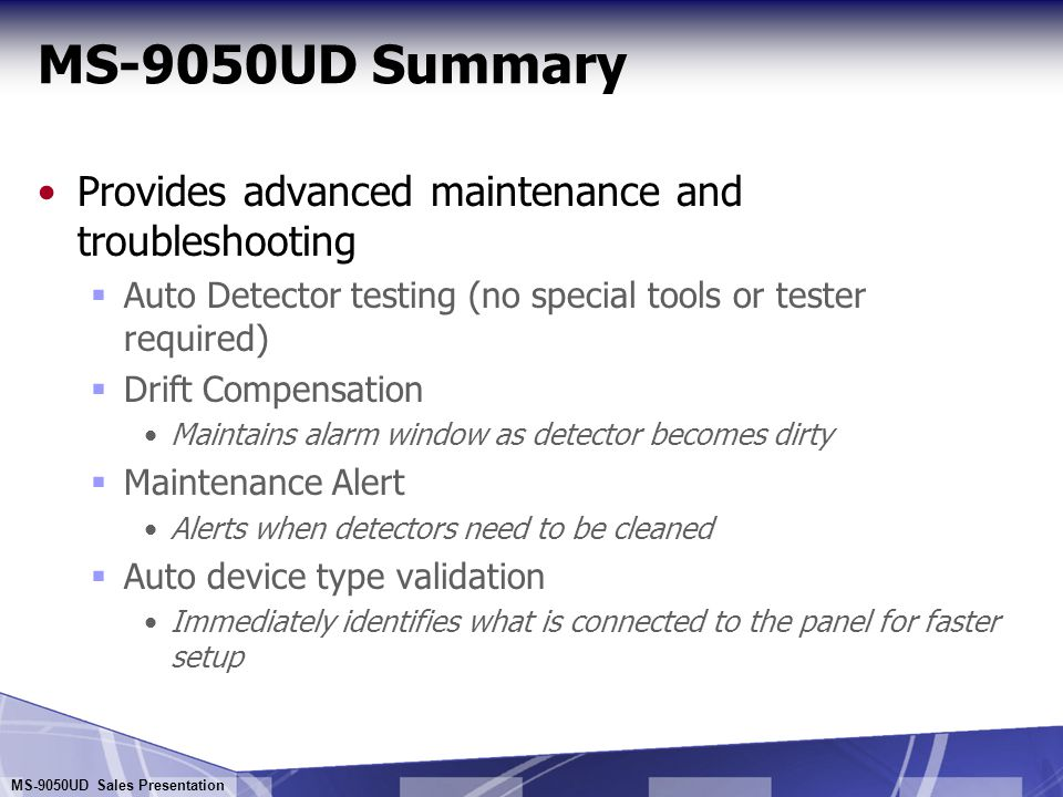 MS-9050UD Sales Presentation MS-9050UD Summary Three Form-C relays standard  Trouble (non-programmable)  Alarm and Supervisory are programmable for other functions Programmable from internal keypad, a PS2 keyboard or a personal computer