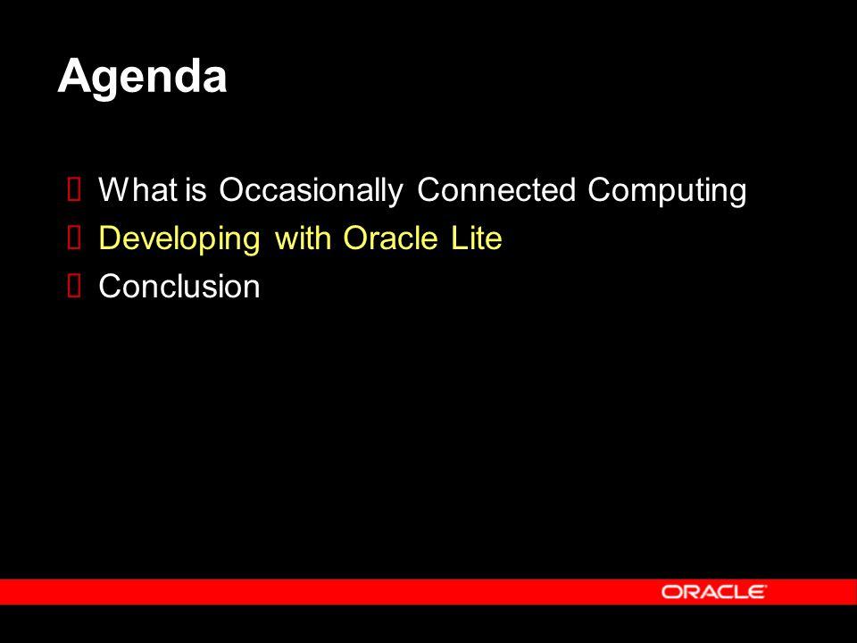 Oracle Lite Product Roadmap  GUI based Mobile Database Workbench  GUI based Synchronization Manager  GUI based Device Management