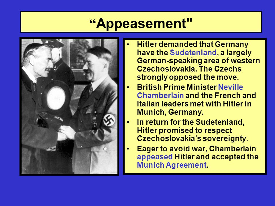 Appeasement Hitler demanded that Germany have the Sudetenland, a largely German-speaking area of western Czechoslovakia.