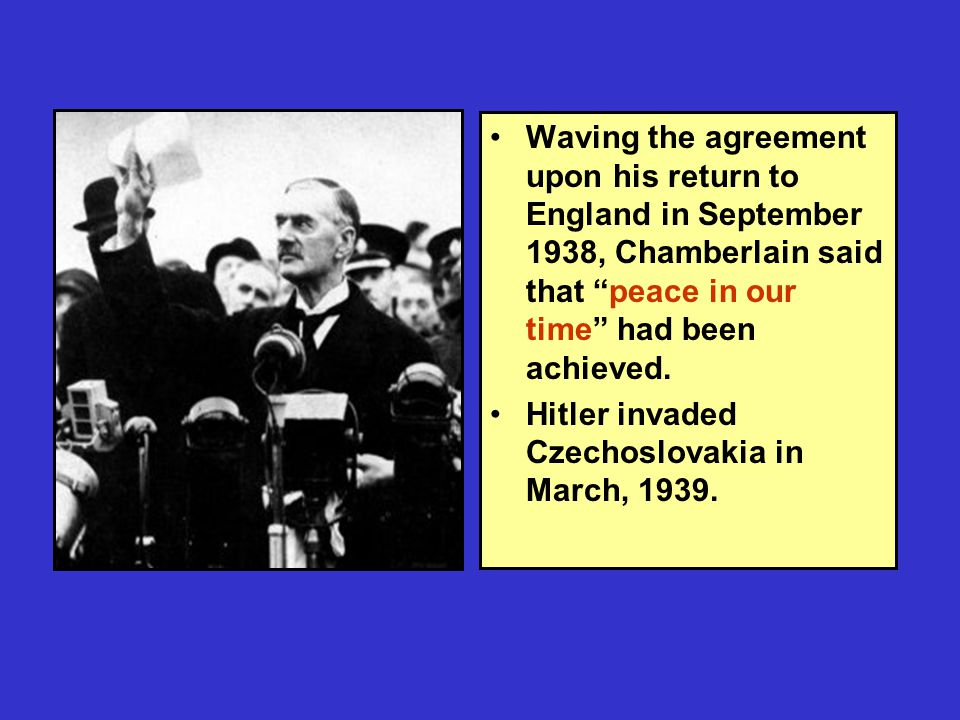 Waving the agreement upon his return to England in September 1938, Chamberlain said that peace in our time had been achieved.