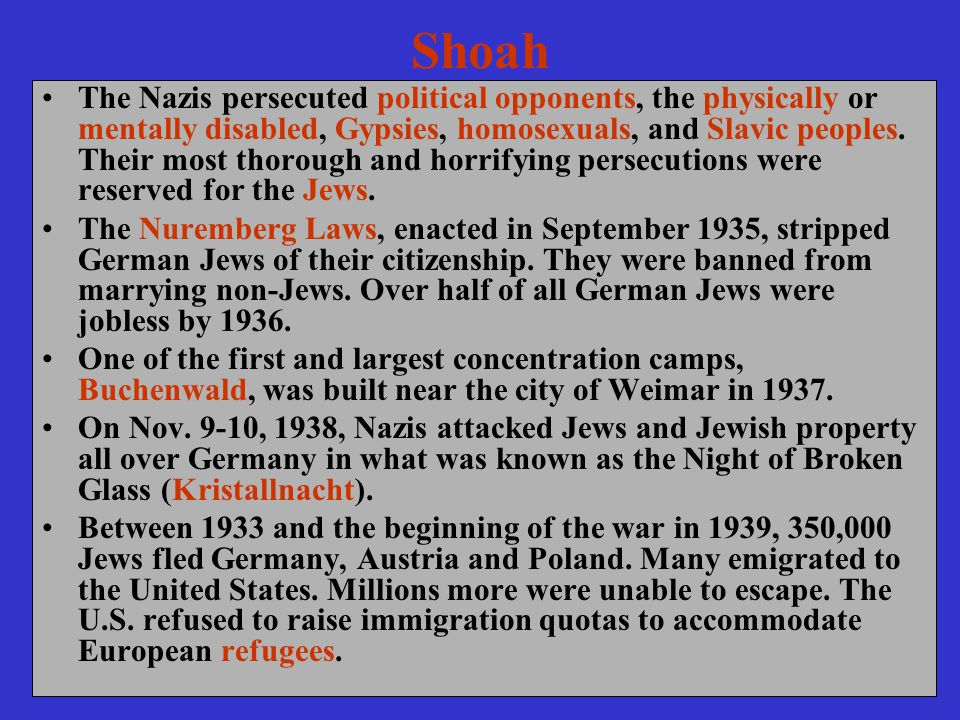 Shoah The Nazis persecuted political opponents, the physically or mentally disabled, Gypsies, homosexuals, and Slavic peoples.