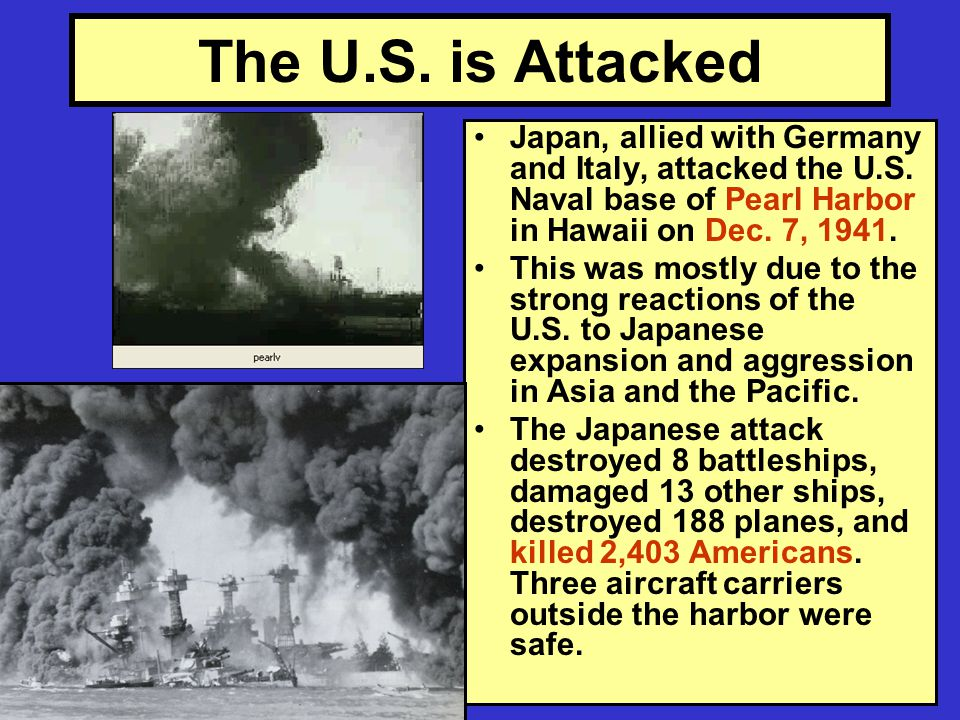 The U.S. is Attacked Japan, allied with Germany and Italy, attacked the U.S.