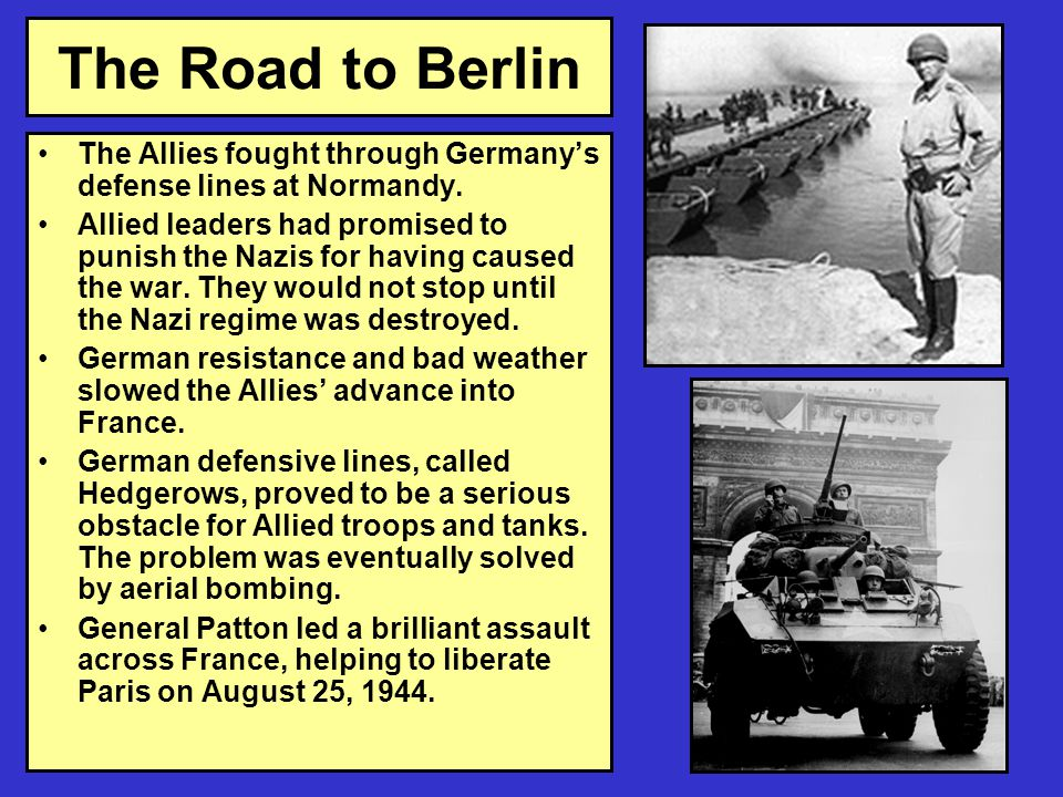 The Road to Berlin The Allies fought through Germany's defense lines at Normandy.