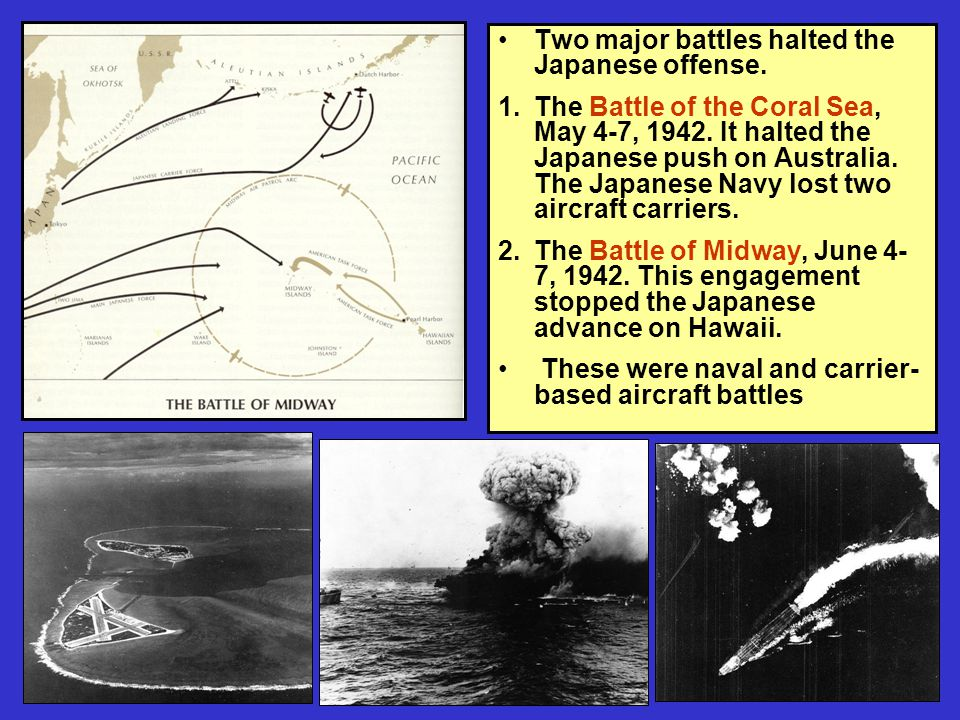 Two major battles halted the Japanese offense. 1.The Battle of the Coral Sea, May 4-7, 1942.