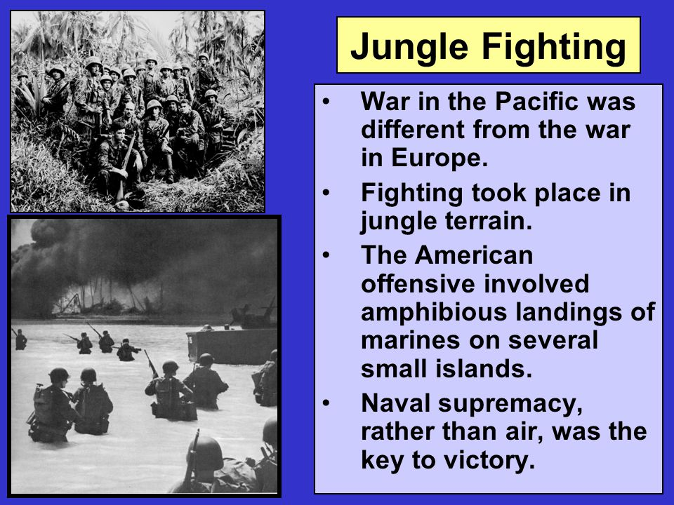 Jungle Fighting War in the Pacific was different from the war in Europe.