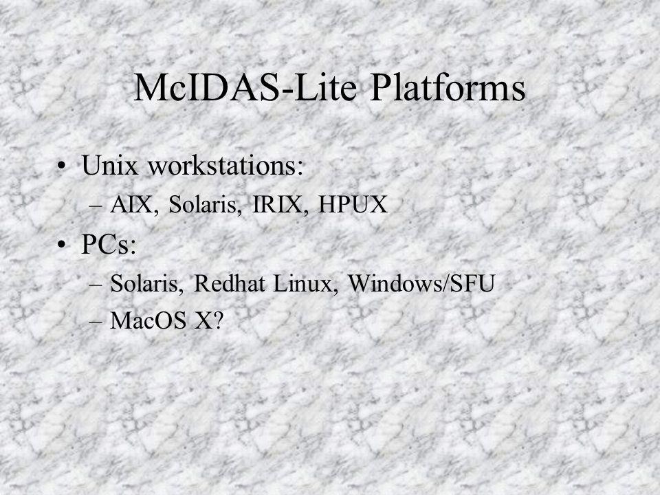 McIDAS-Lite Platforms Unix workstations: –AIX, Solaris, IRIX, HPUX PCs: –Solaris, Redhat Linux, Windows/SFU –MacOS X?