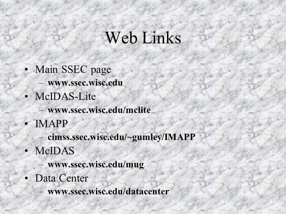 Web Links Main SSEC page –www.ssec.wisc.edu McIDAS-Lite –www.ssec.wisc.edu/mclite IMAPP –cimss.ssec.wisc.edu/~gumley/IMAPP McIDAS –www.ssec.wisc.edu/mug Data Center –www.ssec.wisc.edu/datacenter
