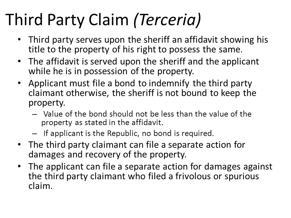 Third Party Claim (Terceria) Third party serves upon the sheriff an affidavit showing his title to the property of his right to possess the same. The
