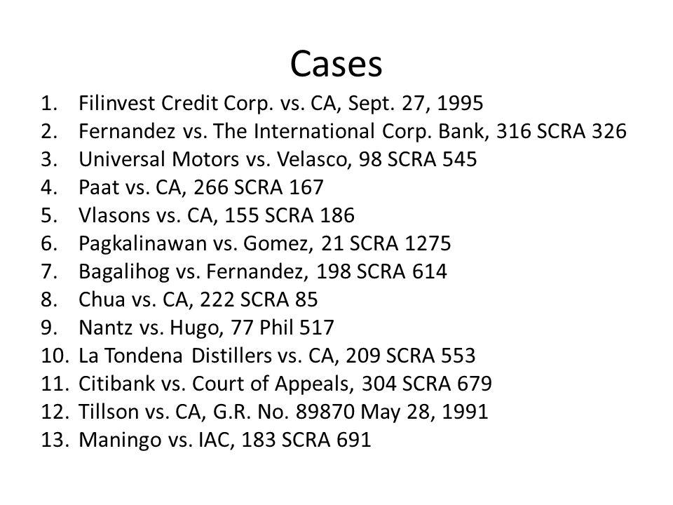 Cases 1.Filinvest Credit Corp. vs. CA, Sept. 27, 1995 2.Fernandez vs. The International Corp. Bank, 316 SCRA 326 3.Universal Motors vs. Velasco, 98 SC