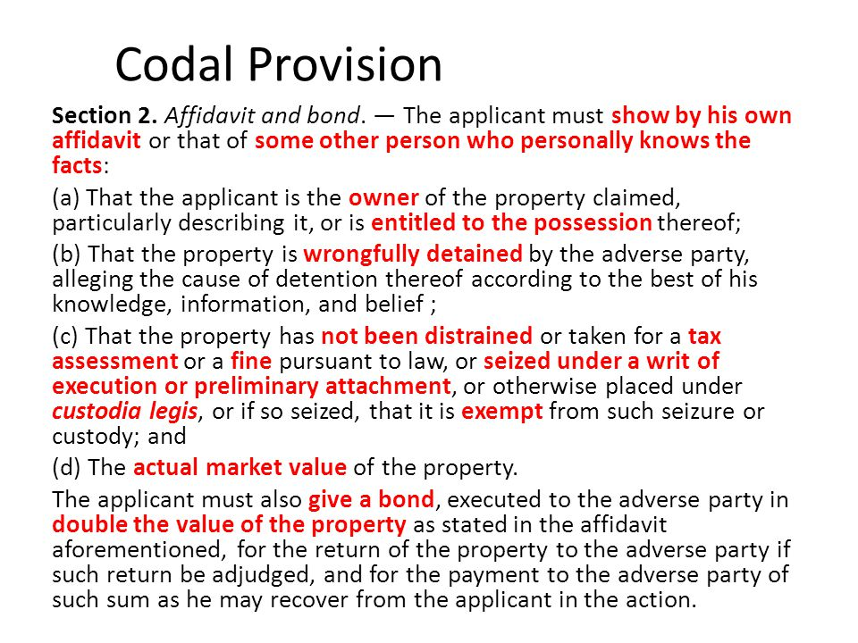 Codal Provision Section 2. Affidavit and bond. — The applicant must show by his own affidavit or that of some other person who personally knows the fa