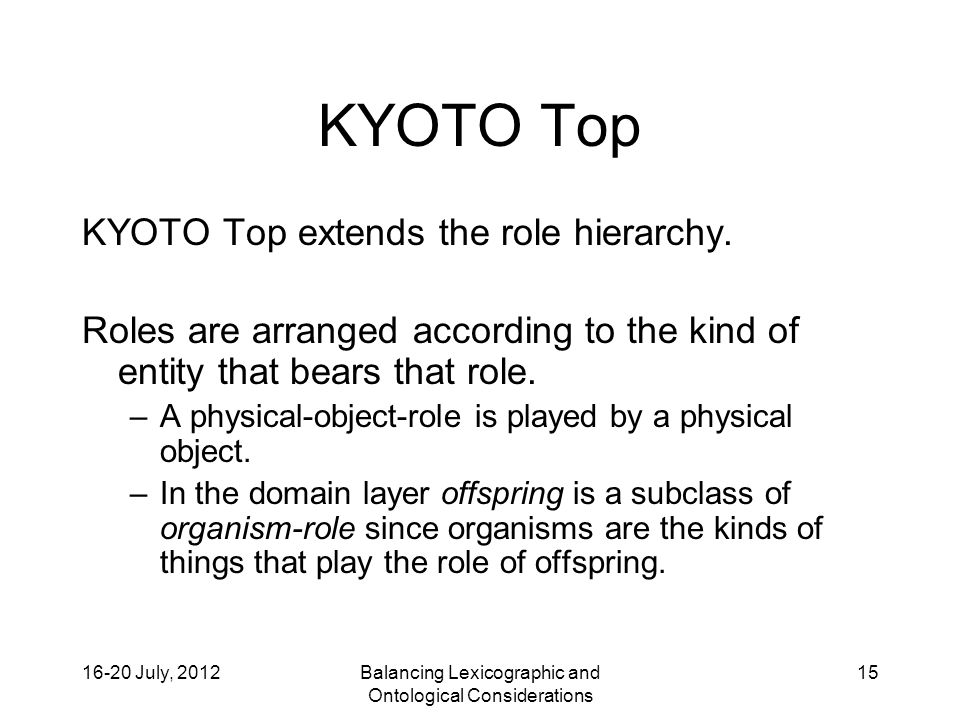 16-20 July, 2012Balancing Lexicographic and Ontological Considerations 15 KYOTO Top KYOTO Top extends the role hierarchy.