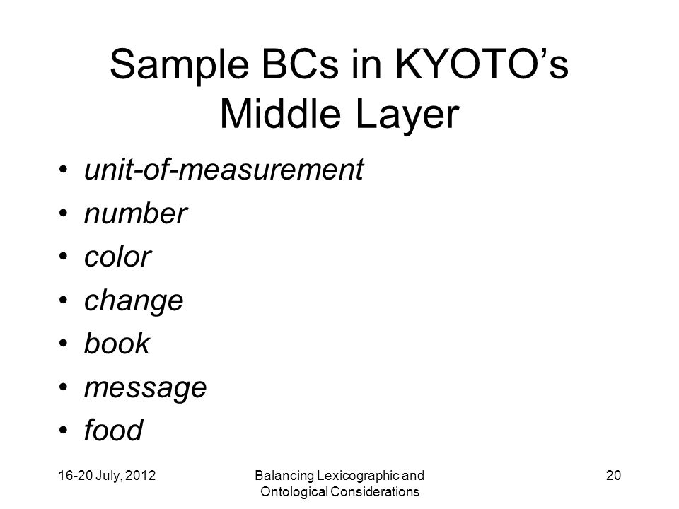 16-20 July, 2012Balancing Lexicographic and Ontological Considerations 20 Sample BCs in KYOTO's MiddleLayer unit-of-measurement number color change book message food