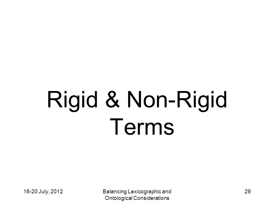 16-20 July, 2012Balancing Lexicographic and Ontological Considerations 29 Rigid & Non-Rigid Terms