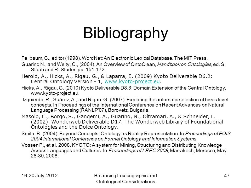 16-20 July, 2012Balancing Lexicographic and Ontological Considerations 47 Bibliography Fellbaum, C., editor (1998).