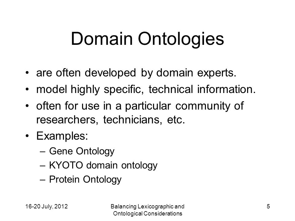 16-20 July, 2012Balancing Lexicographic and Ontological Considerations 6 Middle Ontologies are developed by ontologists or other information technologists.