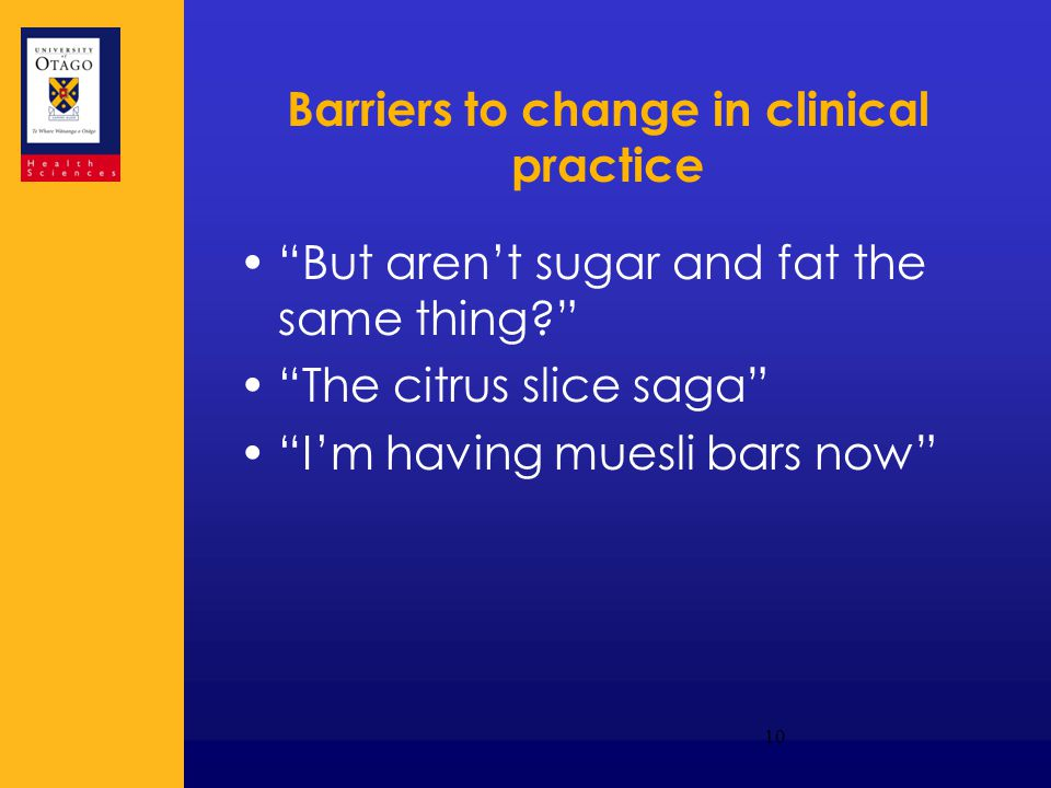Barriers to change in clinical practice But aren't sugar and fat the same thing The citrus slice saga I'm having muesli bars now 10