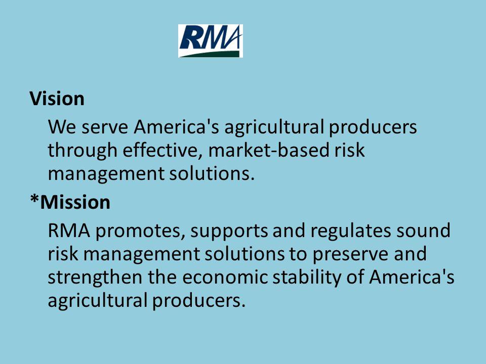 Vision We serve America s agricultural producers through effective, market-based risk management solutions.