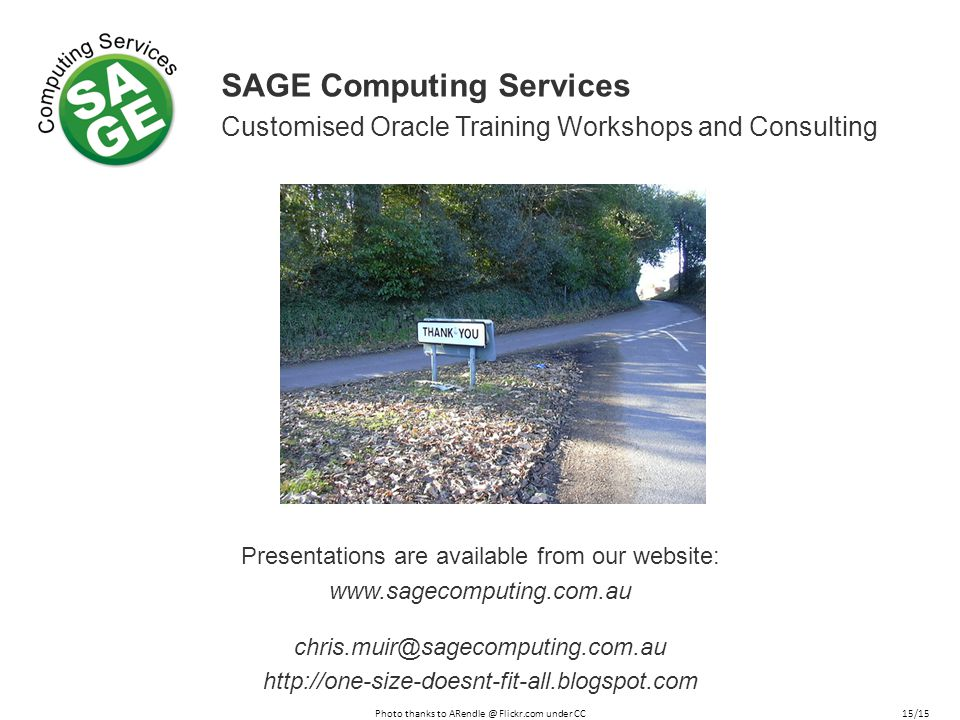 SAGE Computing Services Customised Oracle Training Workshops and Consulting Presentations are available from our website: www.sagecomputing.com.au chr