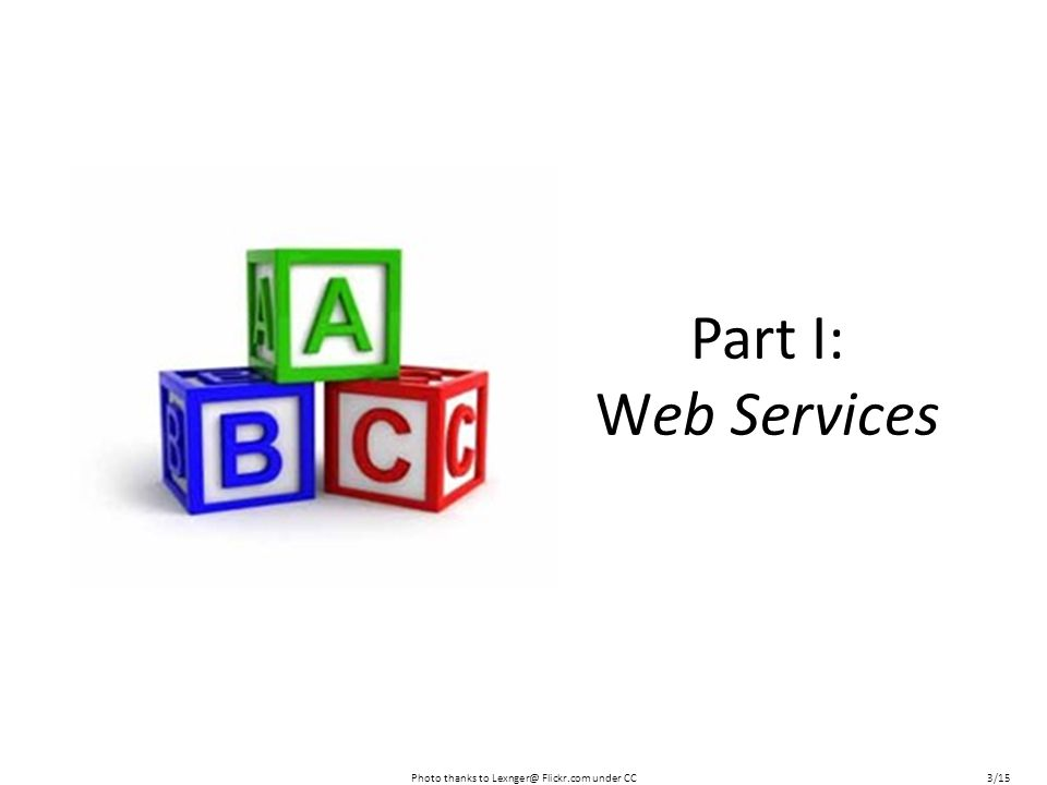 Part I: Web Services Photo thanks to Lexnger@ Flickr.com under CC3/15