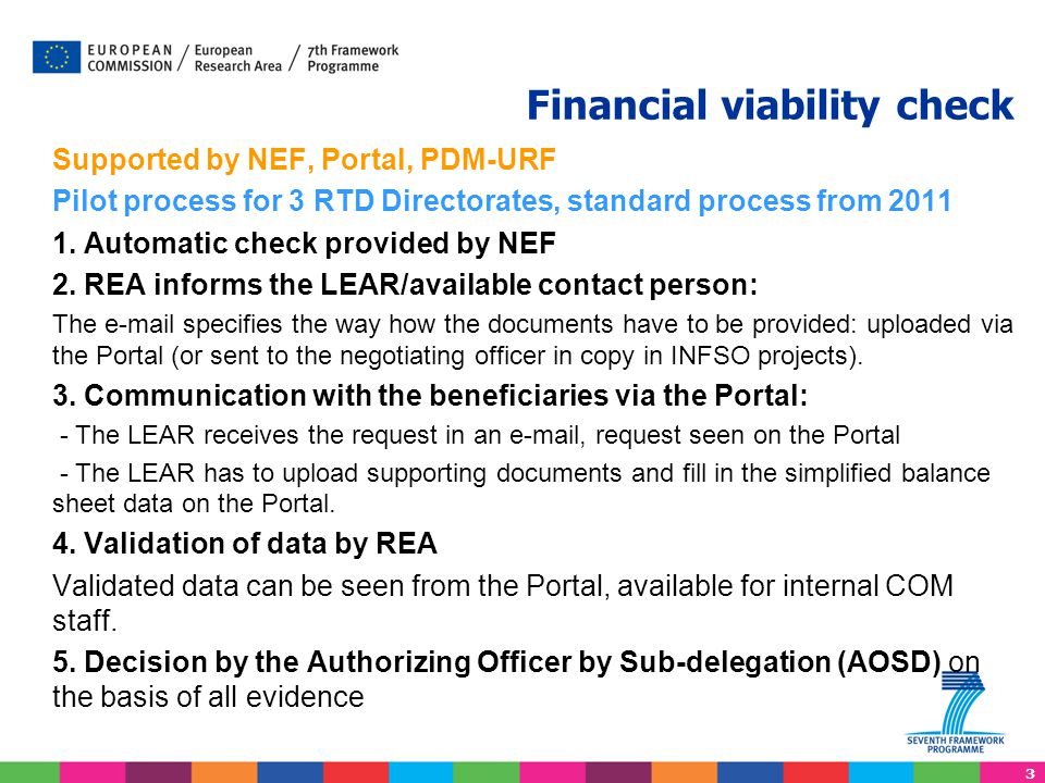 3 Financial viability check Supported by NEF, Portal, PDM-URF Pilot process for 3 RTD Directorates, standard process from 2011 1. Automatic check prov