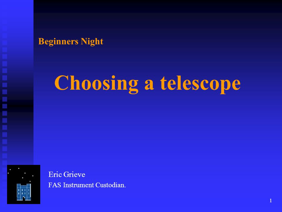 2 Beginners Night Choosing a telescope Why leave out the binocular option? So I won't
