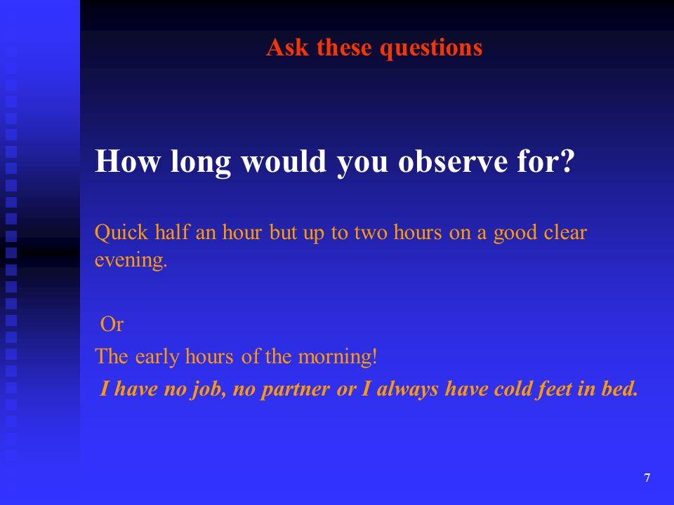 8 Ask these questions How often will you have time to go and observe.