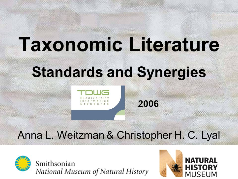 Taxonomic Literature Standards and Synergies TDWG 2006 Anna L. Weitzman & Christopher H. C. Lyal