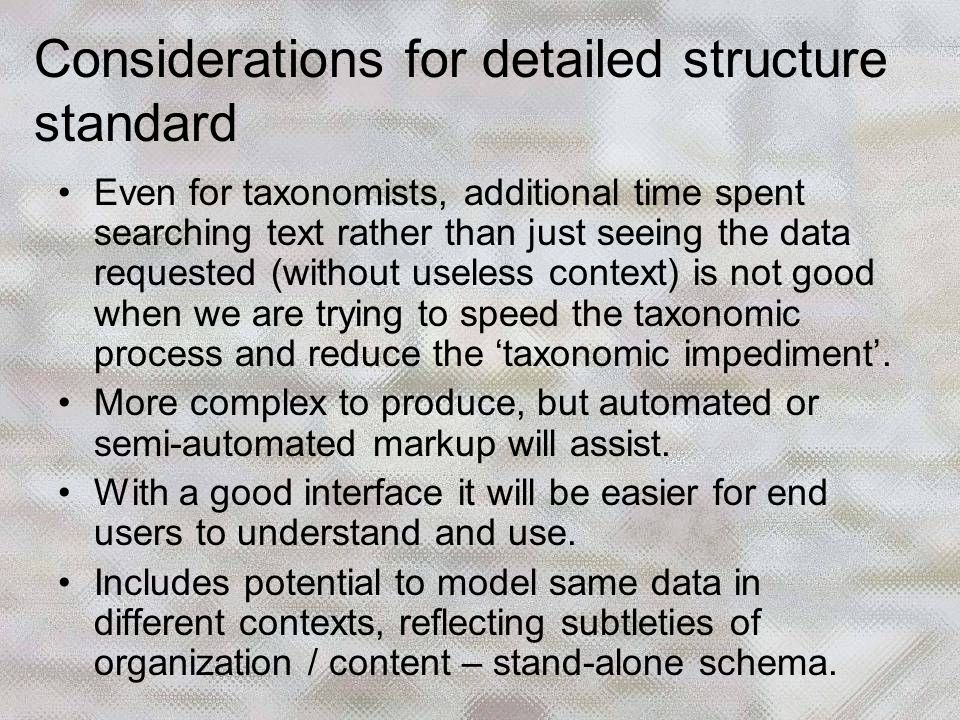 Even for taxonomists, additional time spent searching text rather than just seeing the data requested (without useless context) is not good when we are trying to speed the taxonomic process and reduce the 'taxonomic impediment'.