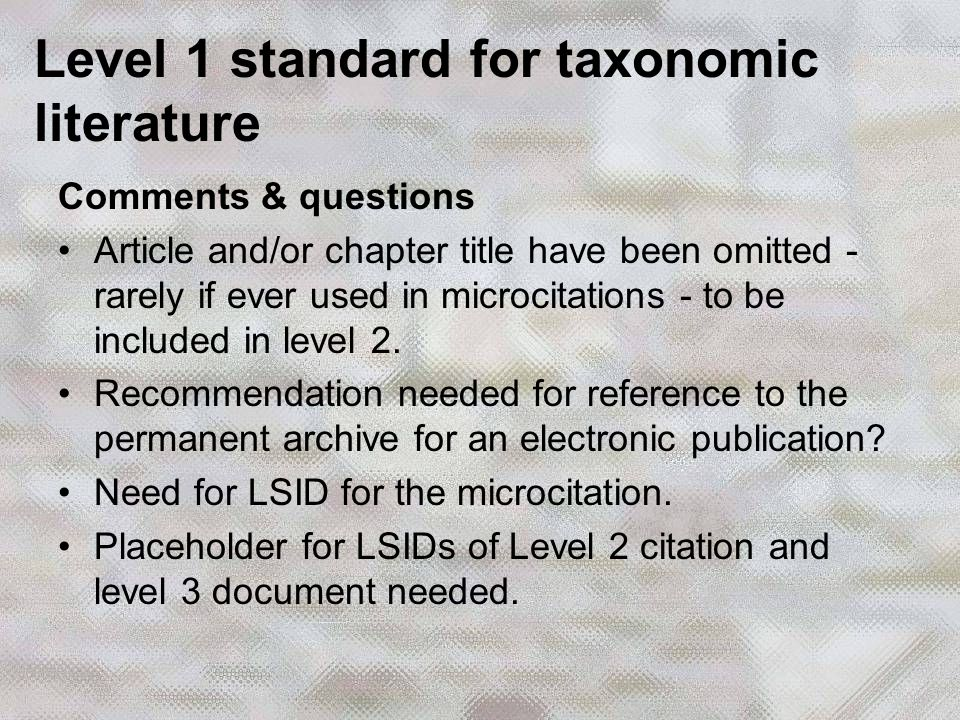 Level 1 standard for taxonomic literature Comments & questions Article and/or chapter title have been omitted - rarely if ever used in microcitations - to be included in level 2.
