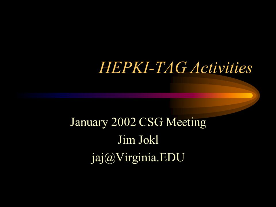 HEPKI-TAG Activities Sponsors: I2, Educause, CREN, NET@EDU Charter – Technical Activities Group (TAG) –Certificate profiles, CA software –Private key protection –Mobility, client issues –Interactions with directories –Testbed projects –Communicate results http://www.educause.edu/hepki
