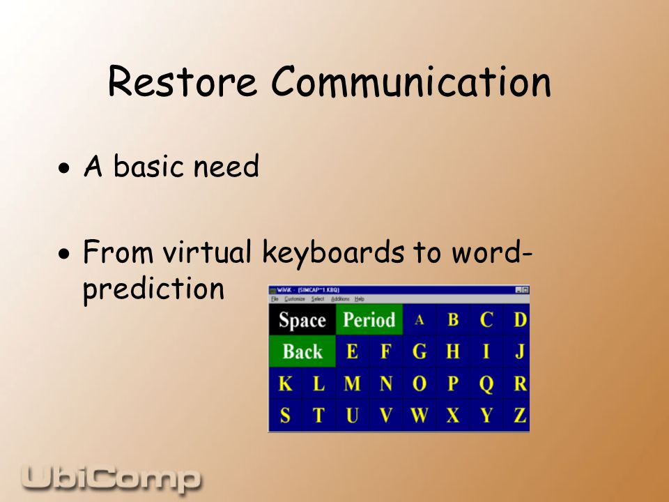 Restore Communication  A basic need  From virtual keyboards to word- prediction