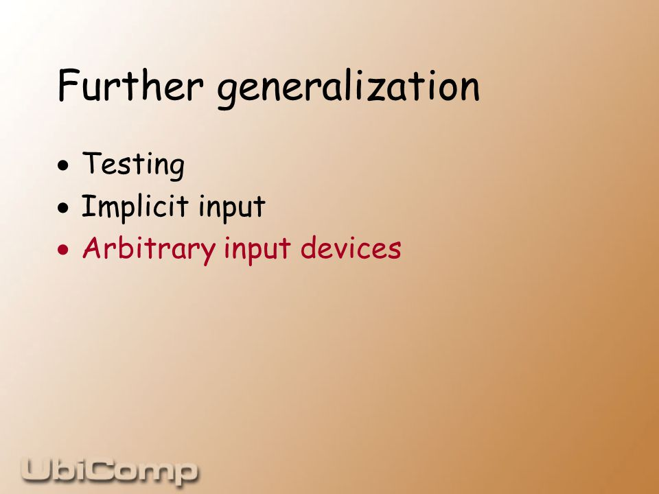Further generalization  Testing  Implicit input  Arbitrary input devices