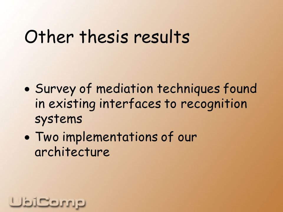 Other thesis results  Survey of mediation techniques found in existing interfaces to recognition systems  Two implementations of our architecture