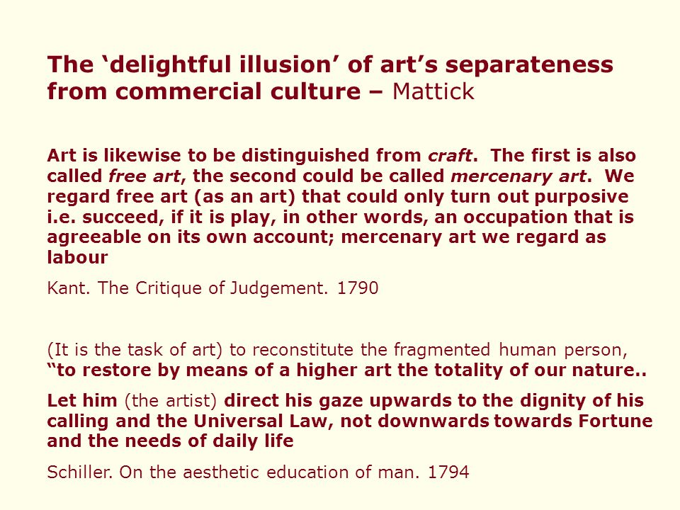 The 'delightful illusion' of art's separateness from commercial culture – Mattick Art is likewise to be distinguished from craft.