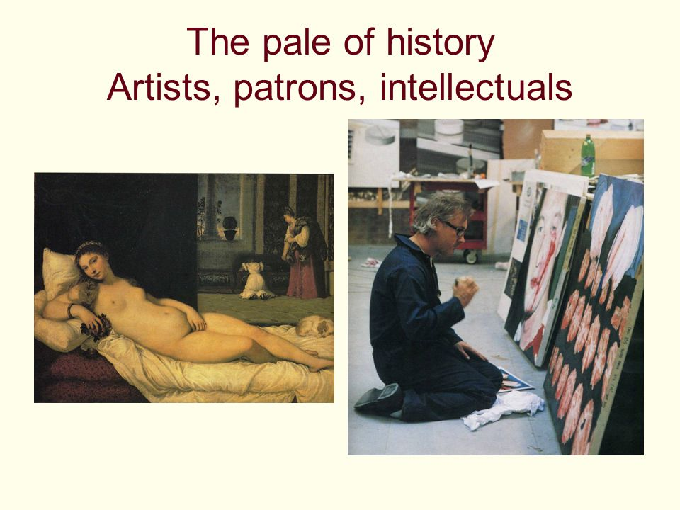 The pale of history Artists, patrons, intellectuals