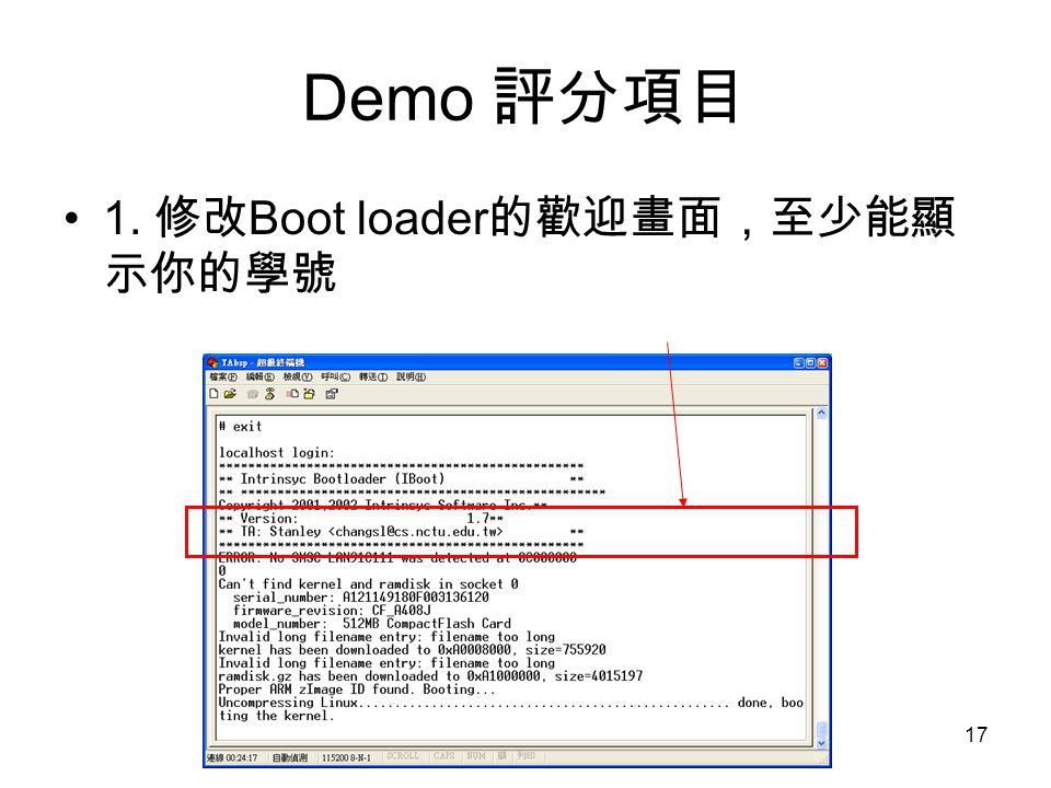 17 Demo 評分項目 1. 修改 Boot loader 的歡迎畫面,至少能顯 示你的學號