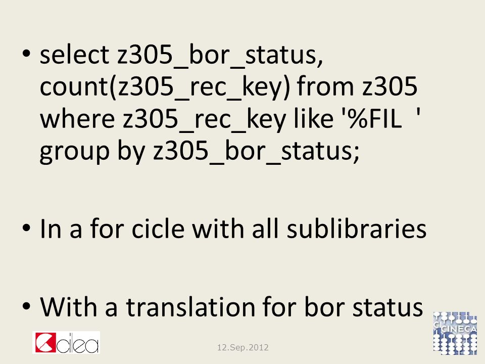 select z305_bor_status, count(z305_rec_key) from z305 where z305_rec_key like %FIL group by z305_bor_status; In a for cicle with all sublibraries With a translation for bor status 12.Sep.2012