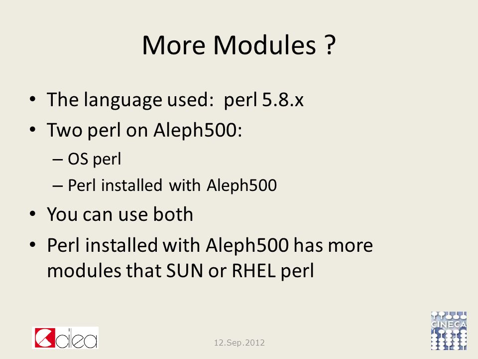 More Modules ? The language used: perl 5.8.x Two perl on Aleph500: – OS perl – Perl installed with Aleph500 You can use both Perl installed with Aleph