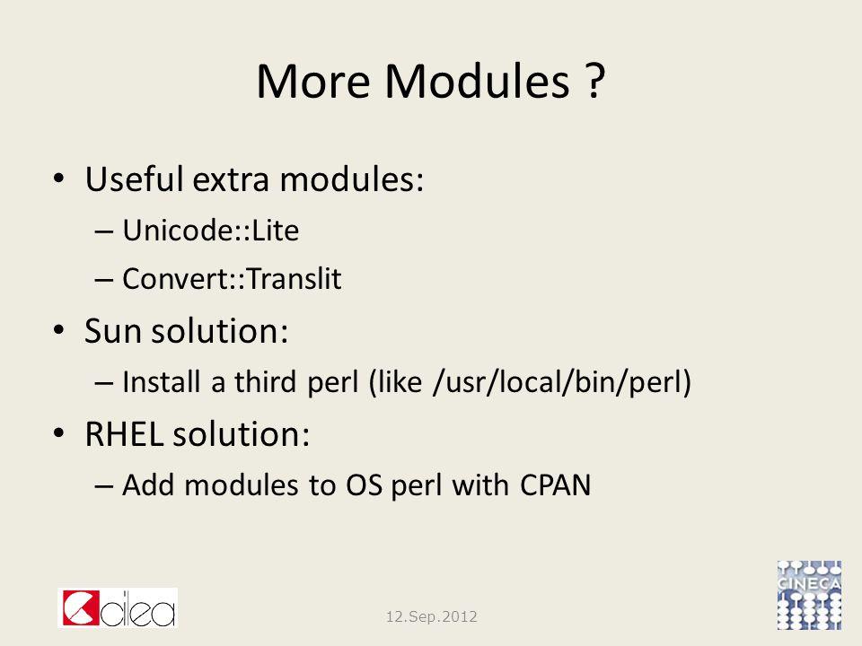 More Modules ? Useful extra modules: – Unicode::Lite – Convert::Translit Sun solution: – Install a third perl (like /usr/local/bin/perl) RHEL solution
