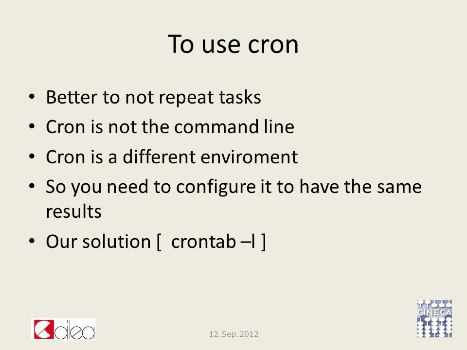 To use cron #List serials 34 10 31 12 * csh -c /exlibris/aleph/list.csh > /tmp/log18 -c [script] reads commands from the specified script file 12.Sep.2012