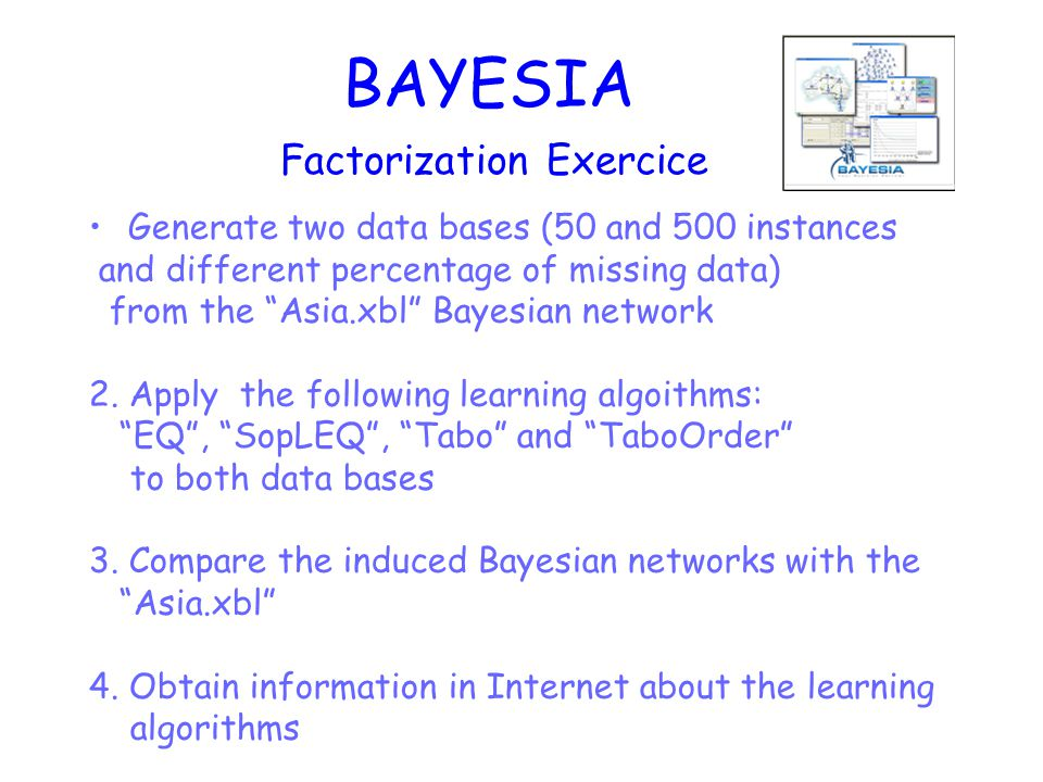 BAYESIA Generate two data bases (50 and 500 instances and different percentage of missing data) from the Asia.xbl Bayesian network 2.