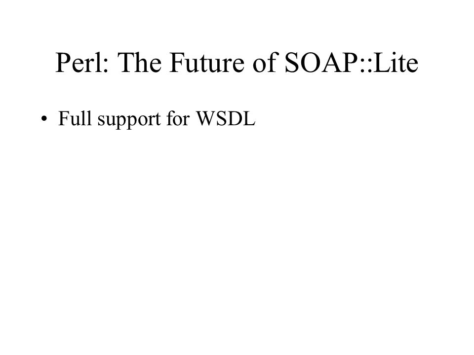 Perl: The Future of SOAP::Lite Full support for WSDL